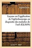 Leçons sur l'application de l'ophtalmoscope au diagnostic des maladies de l'oeil: Clinique chirurgicale de la Charité, vacances de 1858