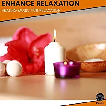 Enhance Relaxation - Healing Music For Relaxation
