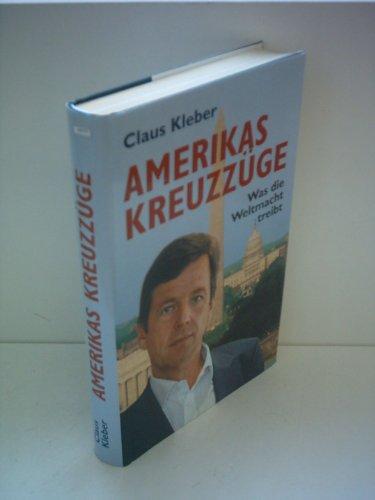 Claus Kleber: Amerikas Kreuzzüge - Was die Weltmacht treibt
