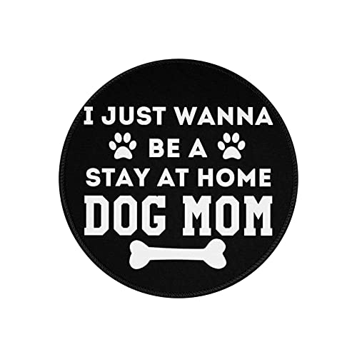 I Just Want to Be A Stay at Home Dog Mom Customized Mouse Pads, Gaming Round Mouse Pads for Computers Laptop, 7.87 x 7.87 Inch