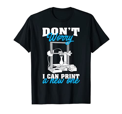 Don't Worry I Can Print A New One Funny impresión 3D regalo hombres Camiseta
