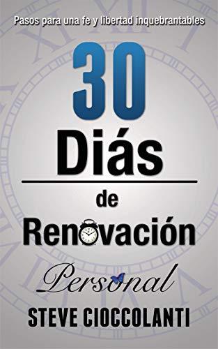 30 Días de Renovación Personal: Pasos para una fe y libertad inquebrantables (Spanish Edition)