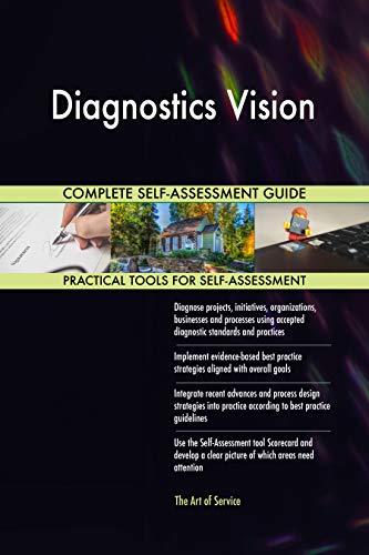 Diagnostics Vision All-Inclusive Self-Assessment - More than 700 Success Criteria, Instant Visual Insights, Comprehensive Spreadsheet Dashboard, Auto-Prioritized for Quick Results