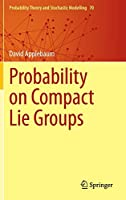 Probability on Compact Lie Groups (Probability Theory and Stochastic Modelling (70))