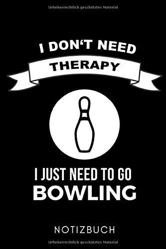 I DON'T NEED THERAPY I JUST NEED TO GO BOWLING NOTIZBUCH: A5 TAGEBUCH Geschenk für Bowlingspieler | Bowlingbuch | Kegeln | Bowling | Kegelspiel | Mannschaft | Bowlingfan | Bowler | Sport | Männer