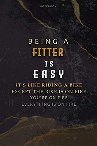 Lined Notebook Journal Being A Fitter Is Easy It's Like Riding A Bike Except The Bike Is On Fire You're On Fire Everything Is On Fire: Over 100 Pages, ... Teacher, 6x9 inch, Hourly, To Do List