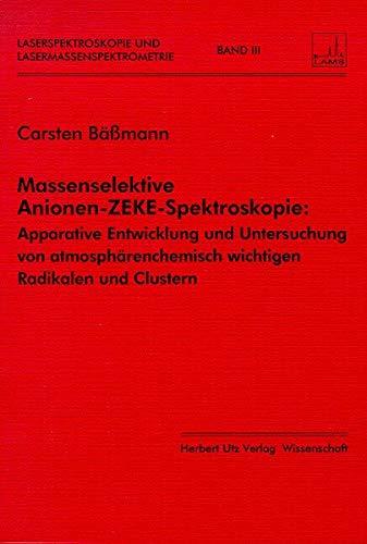 Massenselektive Anionen-ZEKE-Spektroskopie: Apparative Entwicklung und Untersuchung von atmosphärenchemisch wichtigen Radikalen und Clustern (Laserspektroskopie und Lasermassenspektrometrie)