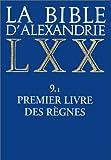 La Bible d'Alexandrie LXX, tome 9.1 - Premier livre des règnes