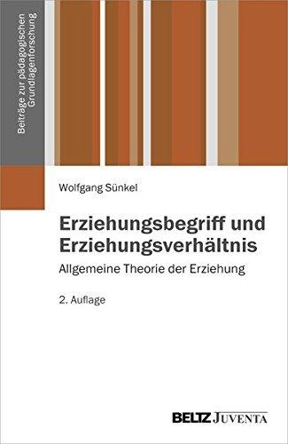 Erziehungsbegriff und Erziehungsverhältnis: Allgemeine Theorie der Erziehung Band 1 (Beiträge zur Pädagogischen Grundlagenforschung) by Wolfgang Sünkel (2013-05-13)