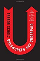 Uberworked and Underpaid: How Workers Are Disrupting the Digital Economy by Trebor Scholz(2016-12-05)