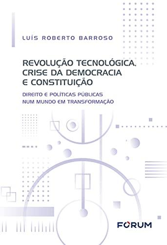 Revolução Tecnológica, Crise da Democracia e Constituição: Direito e políticas públicas num mundo em transformação