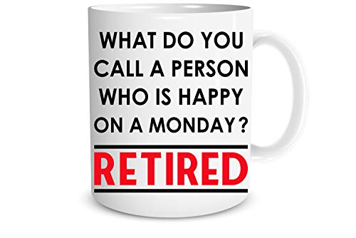 What Do You Call a Person Who is Happy on a Monday? Retired 11oz Coffee Retirement Mug for Women Men Dad Mom Boss Coworkers Office & Family Novelty Idea