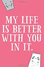 My Life Is Better With You In It: 6x9 Lined Writing Notebook Journal, 120 Pages - Pink with Inspirational Friendship Quote and Decorative Cats