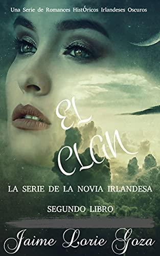 EL CLAN: Una Serie de Romances Históricos Irlandeses Oscuros (LA SERIE DE LA NOVIA IRLANDESA nº 2) (Spanish Edition)