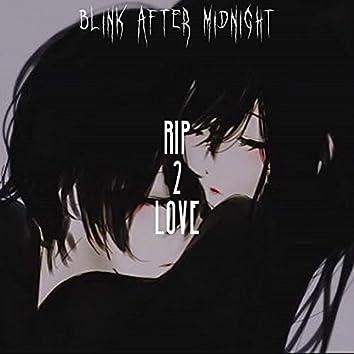 RIP 2 LOVE