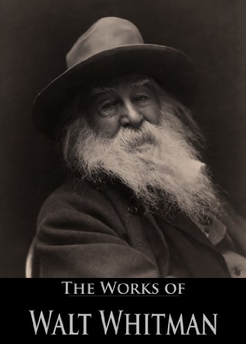 The Complete Works of Walt Whitman: Leaves Of Grass, Drum-Taps, The Patriotic Poems, The Wound Dresser and More (89 Books and Papers With Active Table of Contents) (English Edition)