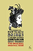 How to Mix Drinks or the Bon Vivant's Companion: The Bartender's Guide by Jerry Thomas (19-Dec-2008) Hardcover