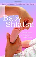 Baby Shiatsu: Gentle Touch to Help your Baby Thrive by Karin Kalbantner-Wernicke Tina Haase Sabine Stempfle(2012-09-15)