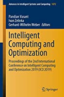Intelligent Computing and Optimization: Proceedings of the 2nd International Conference on Intelligent Computing and Optimization 2019 (ICO 2019) (Advances in Intelligent Systems and Computing (1072))