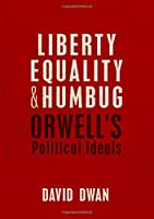 Liberty, Equality, and Humbug: Orwell's Political Ideals