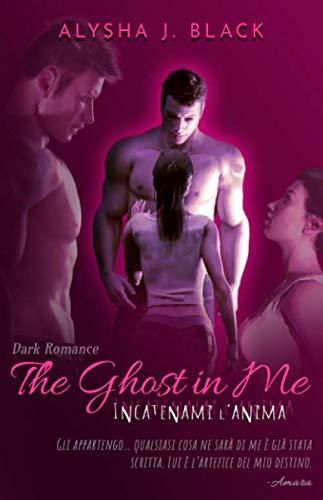 The Ghost in Me: Incatenami l'anima