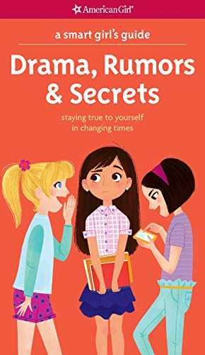 A Smart Girl's Guide: Drama, Rumors & Secrets: Staying True to Yourself in Changing Times (American Girl)