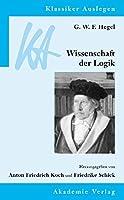 G. W. F. Hegel: Wissenschaft Der Logik (Klassiker Auslegen)