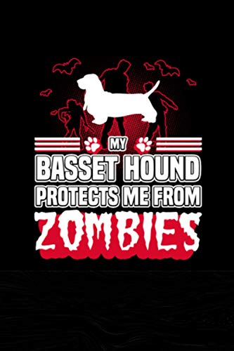 My Basset Hound Protects Me From Zombies: Birthday Gifts Ideas for Pet Lovers, Blank Lined Notebook for Baset Hound Lovers