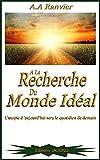 A LA RECHERCHE DU MONDE IDÉAL : L'utopie d'aujourd'hui sera le quotidien de demain (French Edition)