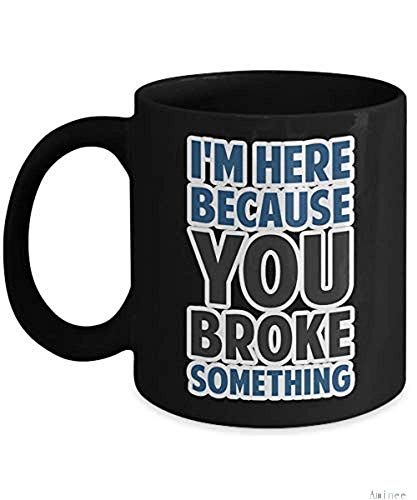 Aminee 11oz Coffee Mug I'm Here Because You Broke Something Cup (Heating, White Change Black) Programmer Gifts Shirt Poster Sticker Pin Decal Artwork Decor Accessories Best Mug