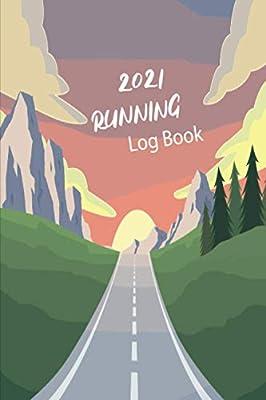 2021 Running Log Book: Running Journal 2021, Running Calendar 2021, Runners Training Diary, Running Planner 2021, Jogging Journal, Running Tracker ... Log, 6 X 9, men and women, Gift For Runners