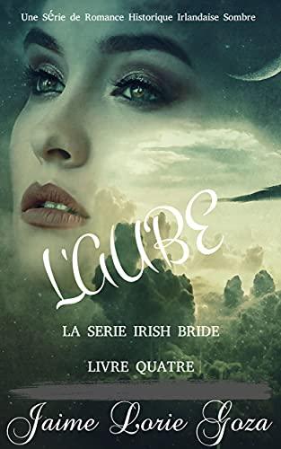Couverture du livre L'AUBE: Une Série de Romance Historique Irlandaise Sombre (LA MARIEE IRLANDAISE SOMBRE t. 4)