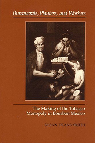 Bureaucrats, Planters, and Workers: The Making of the Tobacco Monopoly in Bourbon Mexico (English Edition)