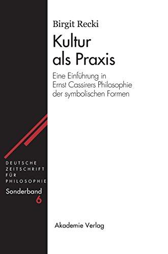 Kultur als Praxis: Eine Einführung in die Philosophie Ernst Cassirers (Deutsche Zeitschrift für Philosophie / Sonderbände, Band 6)