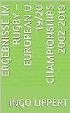 Ergebnisse im Rugby – European U 19/20 Championships 2002-2019 (Sportstatistik Book 974) (English Edition)