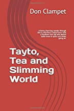 Tayto, Tea and Slimming World: A funny charming wander through life in a Northern Ireland town with a Southern Irish lad who doesnt quite know or quite care whats going on.