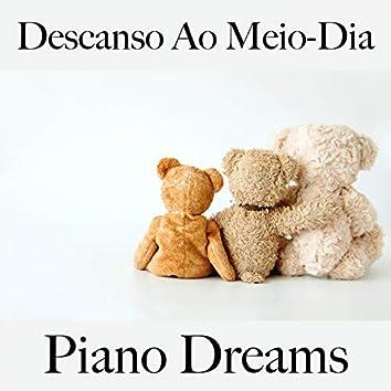 Descanso Ao Meio-Dia: Piano Dreams - A Melhor Música Para Relaxar