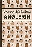 Ohne meinen Kaffee bin ich keine Anglerin: blanko A5 Notizbuch liniert mit über 100 Seiten Geschenkidee - Kaffee-Softcover für Angler und Anglerinnen, die viel Kaffee brauchen