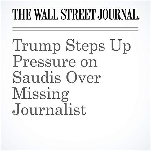 Trump Steps Up Pressure on Saudis Over Missing Journalist copertina