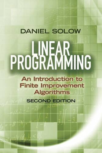 Compare Textbook Prices for Linear Programming: An Introduction to Finite Improvement Algorithms: Second Edition Dover Books on Mathematics Second Edition ISBN 0800759493760 by Solow, Prof. Daniel