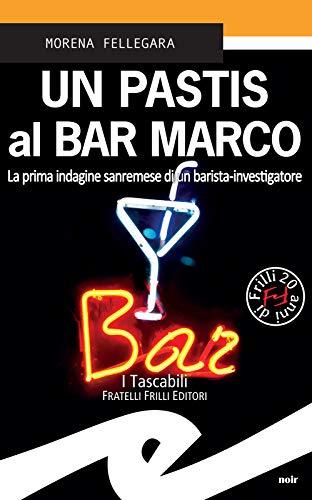 Un Pastis al Bar Marco: La prima indagine sanremese di un barista-investigatore (Italian Edition) by [Morena Fellegara]