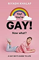 Yay! You're Gay! Now What?: A Gay Boy's Guide to Life