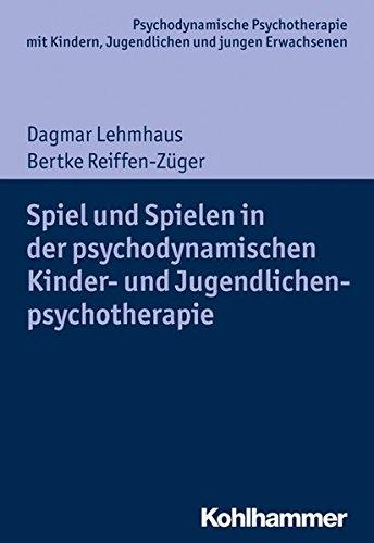 Spiel und Spielen in der psychodynamischen Kinder- und Jugendlichenpsychotherapie (Psychodynamische Psychotherapie mit Kindern, Jugendlichen und ... Praxis und Anwendungen im 21. Jahrhundert)
