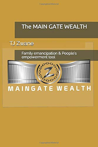 The MAIN GATE WEALTH: Family emancipation & People's empowerment tool