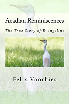 Acadian Reminiscences: The True Story of Evangeline