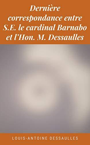 Dernière correspondance entre S.E. le cardinal Barnabo et l'Hon. M. Dessaulles (French Edition)