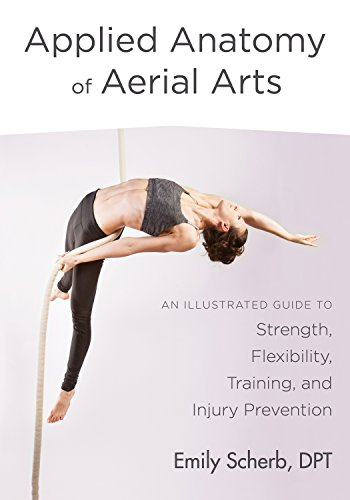Applied Anatomy of Aerial Arts: An Illustrated Guide to Strength, Flexibility, Training, and Injury Prevention (English Edition)