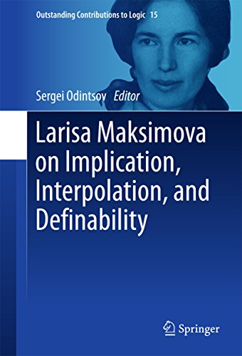 Larisa Maksimova on Implication, Interpolation, and Definability (Outstanding Contributions to Logic Book 15)