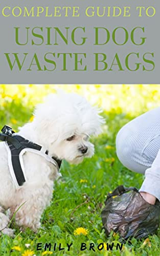 Complete Guide To Using Dog Waste Bags (English Edition)