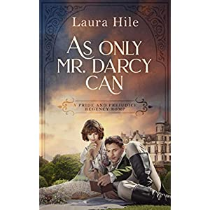 As Only Mr. Darcy Can: A Pride and Prejudice Sweet Regency Romp